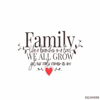 Family like a branches on a tree, we all grow yet our roots remain as one, vector. Wording design,