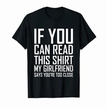 If You Can Read This My Girlfriend Says Too Close Shirt